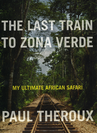 "HANDOUT IMAGE: The front cover to ""The Last Train To Zona Verde: My Ultimate African Safari"" by Paul Theroux. (Houghton Mifflin Harcourt)"
