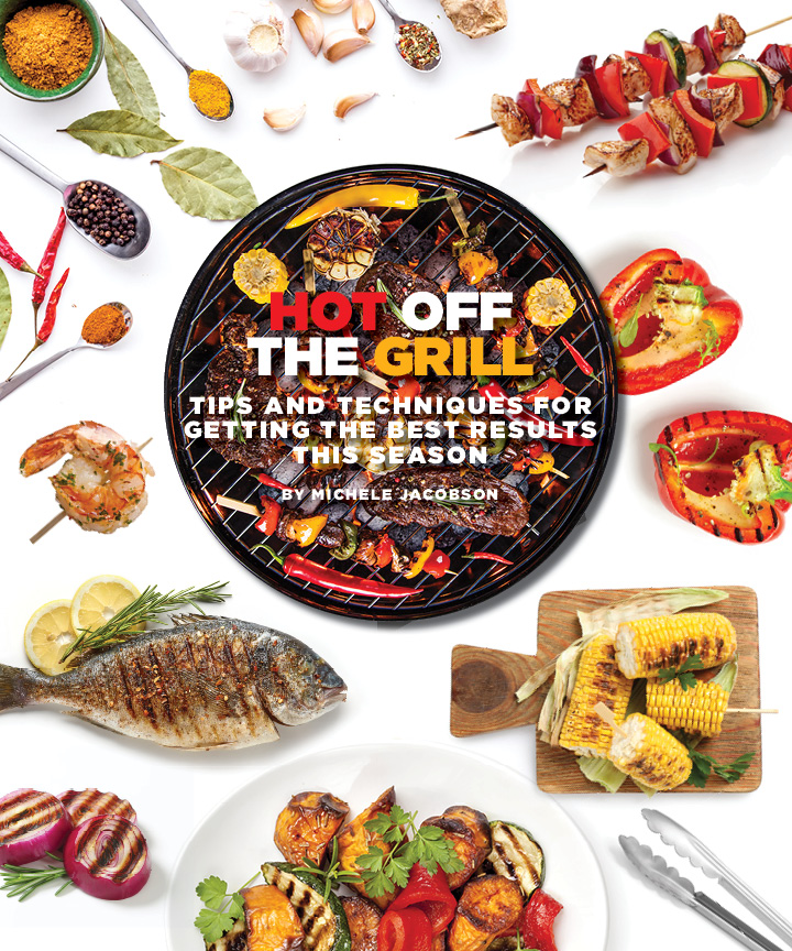 Hot Off the Grill: Tips and Techniques for Getting the Best Results this Season, by Michele Jacobson
